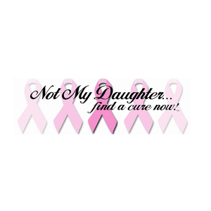 Not My Daughter, Find a Cure Now